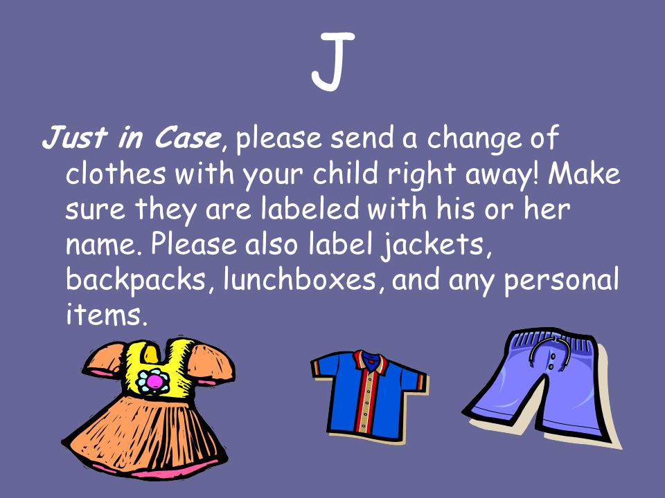J Just in Case, please send a change of clothes with your child right away.