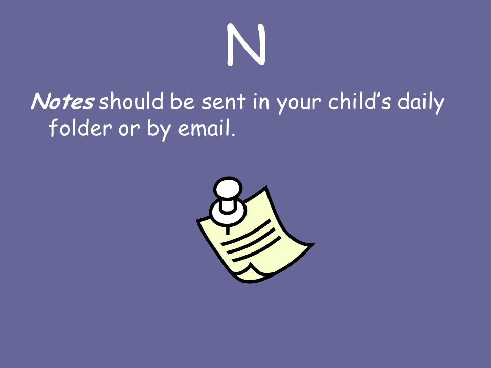 N Notes should be sent in your child's daily folder or by  .