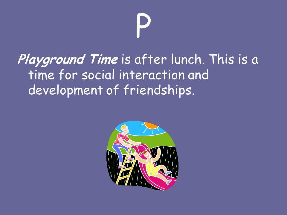 P Playground Time is after lunch.