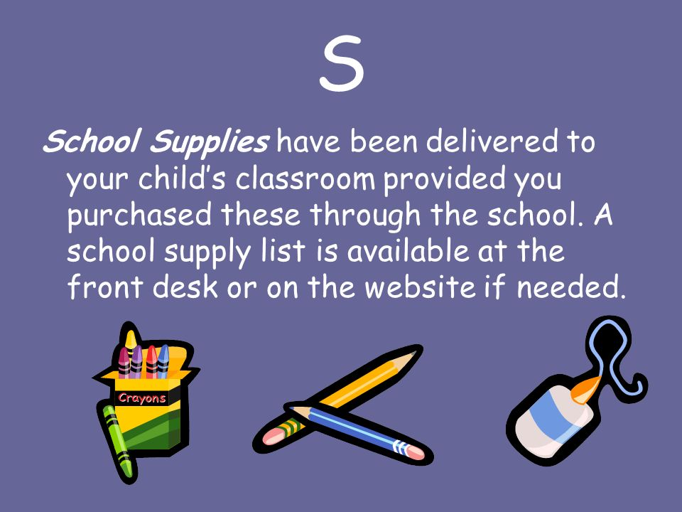S School Supplies have been delivered to your child's classroom provided you purchased these through the school.