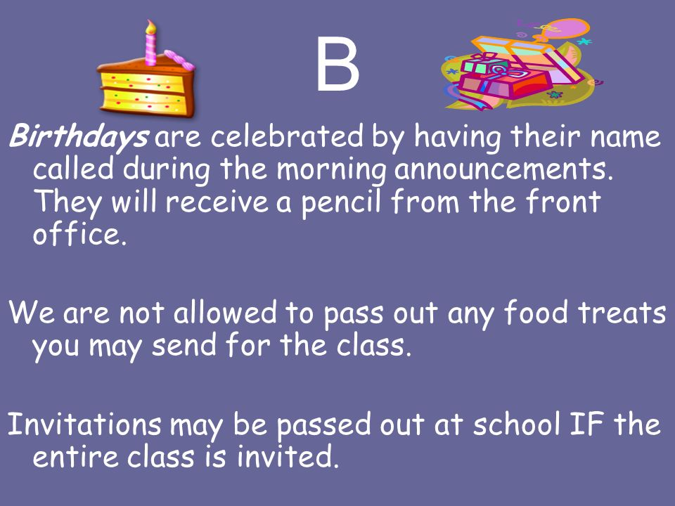 B Birthdays are celebrated by having their name called during the morning announcements.