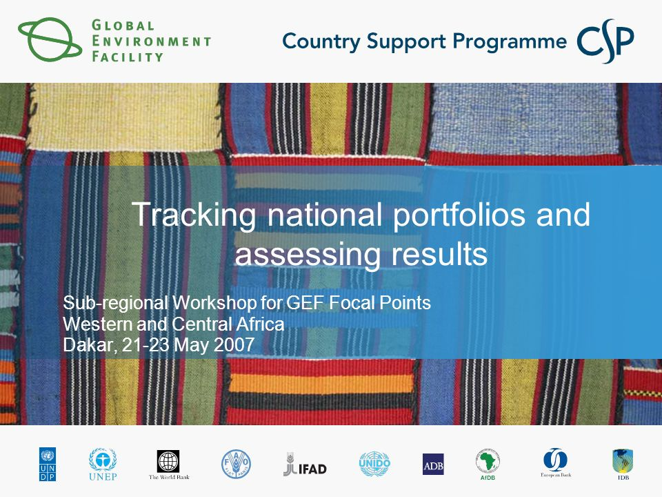 Tracking national portfolios and assessing results Sub-regional Workshop for GEF Focal Points Western and Central Africa Dakar, May 2007