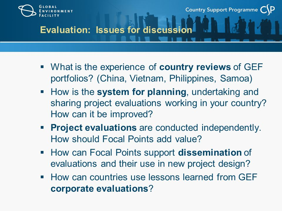 Evaluation: Issues for discussion  What is the experience of country reviews of GEF portfolios.