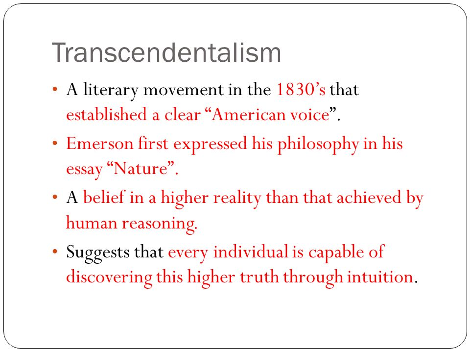 transcendentalism essay emerson Emerson's very influential version of transcendentalism was based on the idea that each individual was not only created in the image of god, but was created equally and in a unique way.