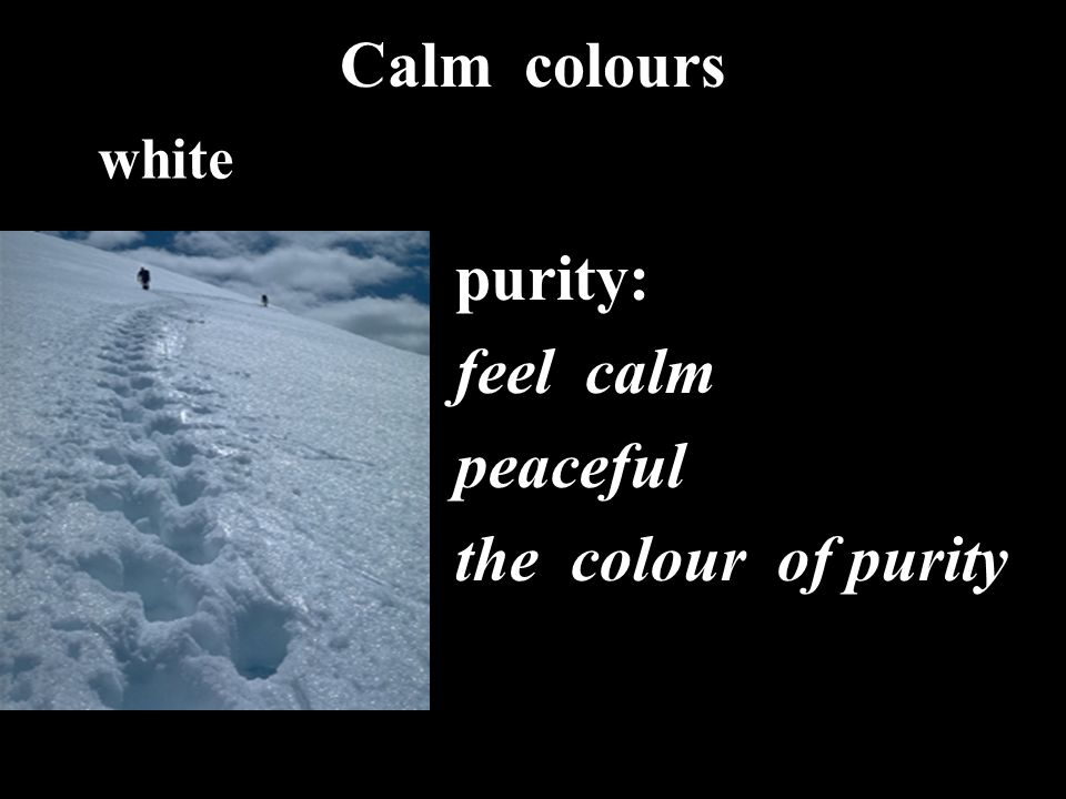 Calm colours purity: feel calm peaceful the colour of purity white