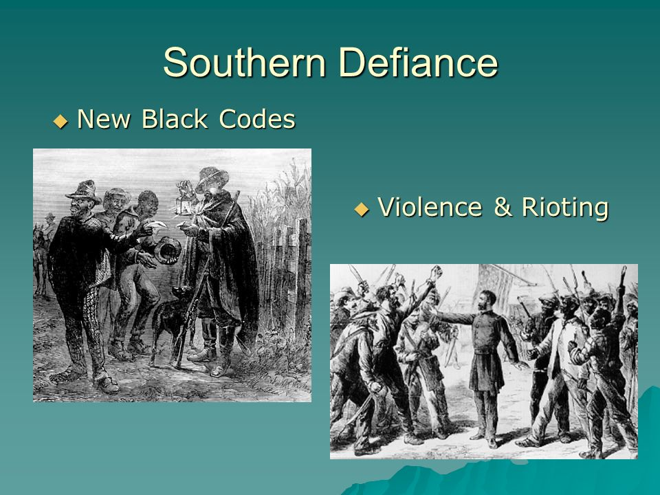 Southern Defiance  New Black Codes  Violence & Rioting