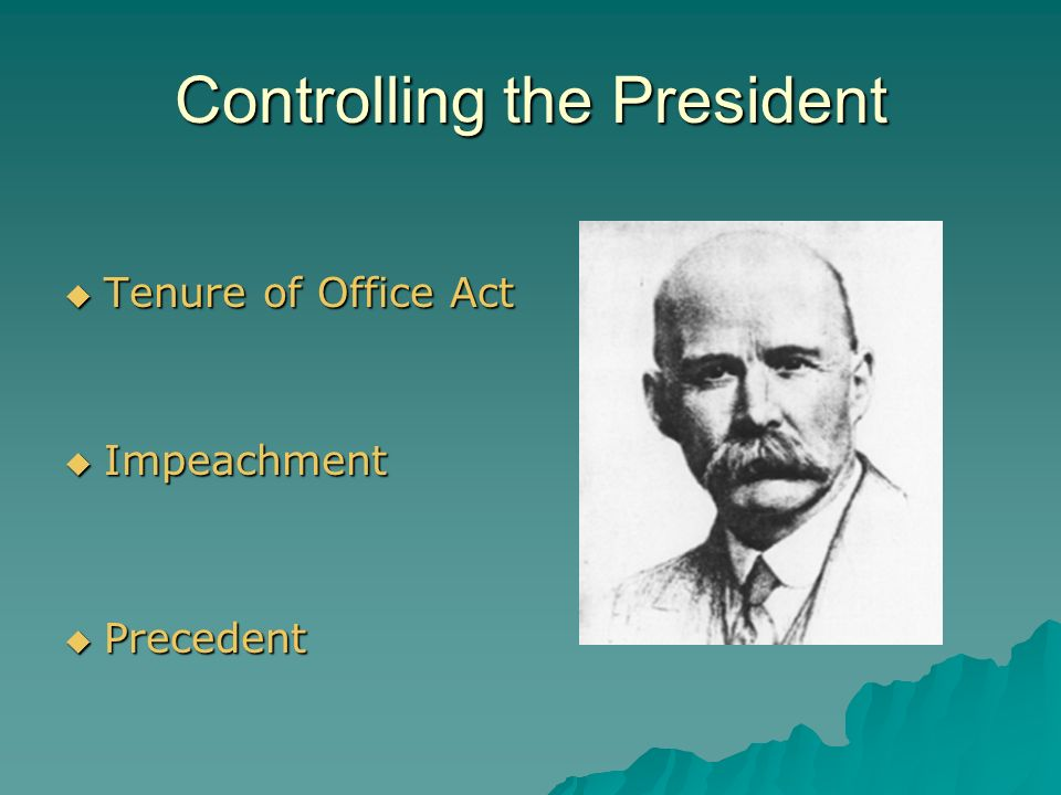 Controlling the President  Tenure of Office Act  Impeachment  Precedent
