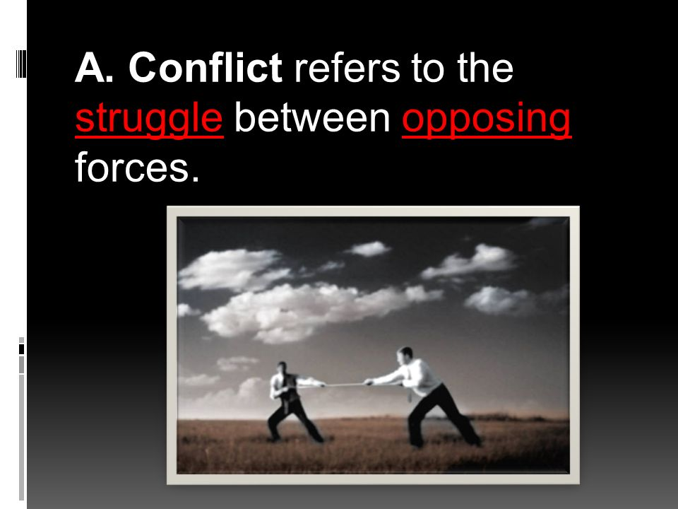 A. Conflict refers to the struggle between opposing forces.