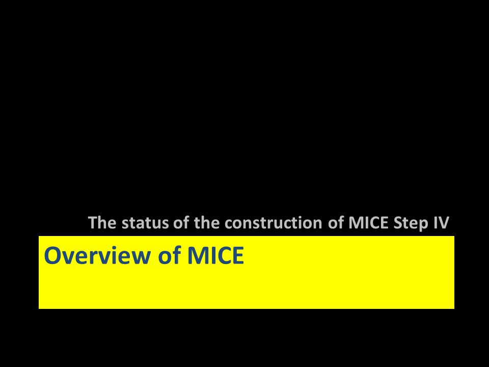 Overview of MICE The status of the construction of MICE Step IV