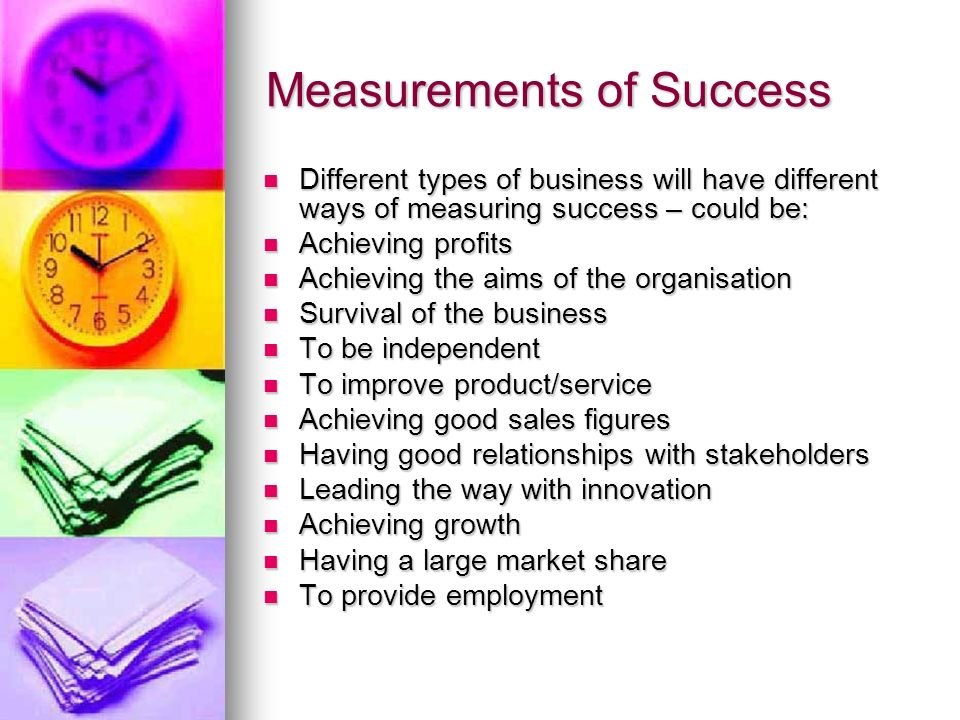 UNIT 2.5 What is a Successful Business?. Measurements of Success ...