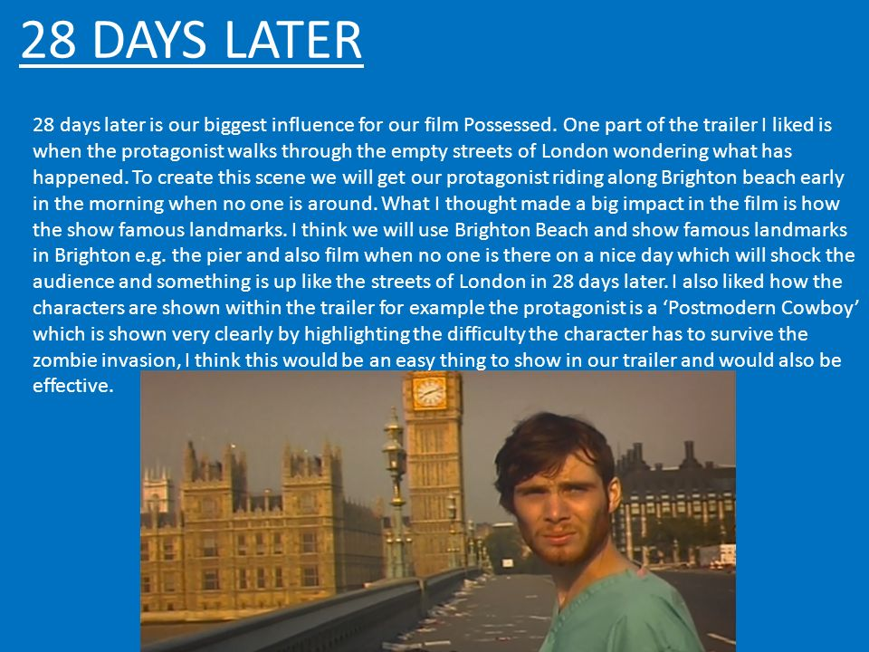 28 DAYS LATER 28 days later is our biggest influence for our film Possessed.