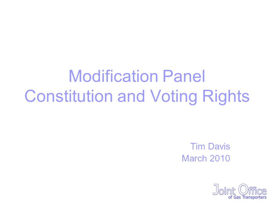 Modification Panel Constitution and Voting Rights Tim Davis March 2010