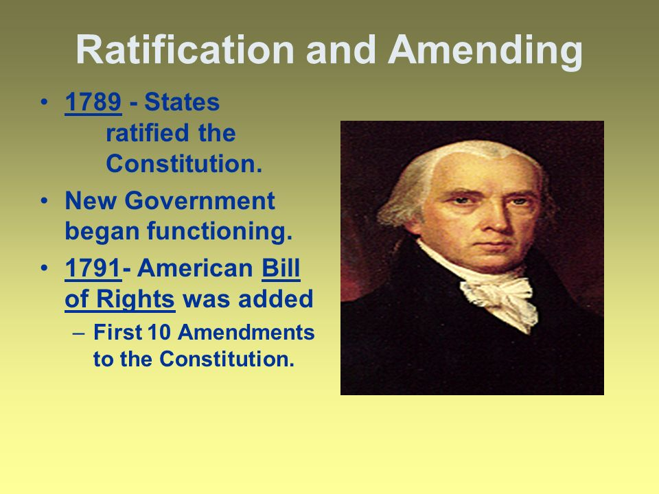 Ratification and Amending States ratified the Constitution.