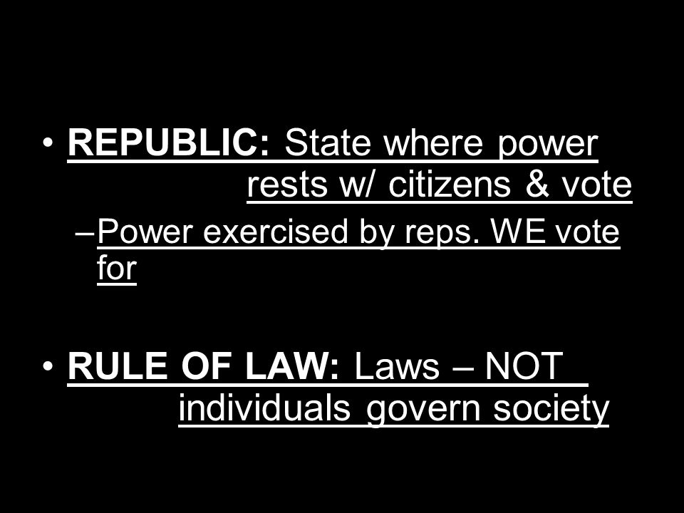 REPUBLIC: State where power rests w/ citizens & vote –Power exercised by reps.