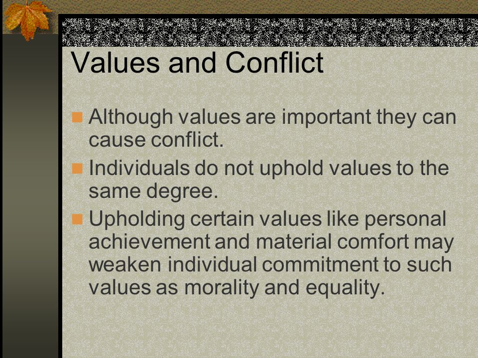 Values and Conflict Although values are important they can cause conflict.