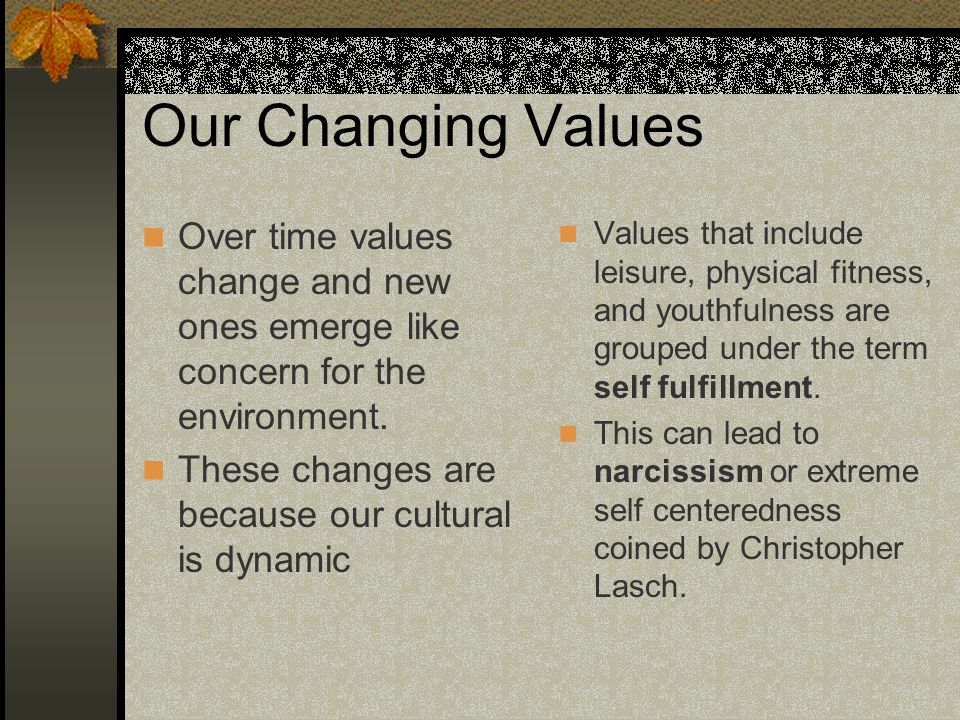 Our Changing Values Over time values change and new ones emerge like concern for the environment.
