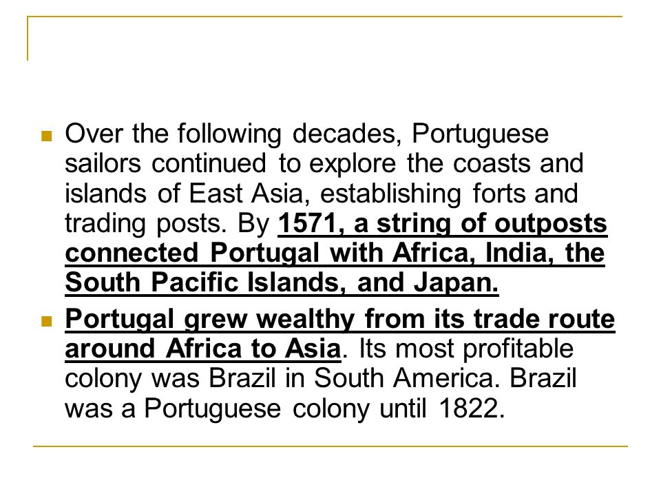 Over the following decades, Portuguese sailors continued to explore the coasts and islands of East Asia, establishing forts and trading posts.