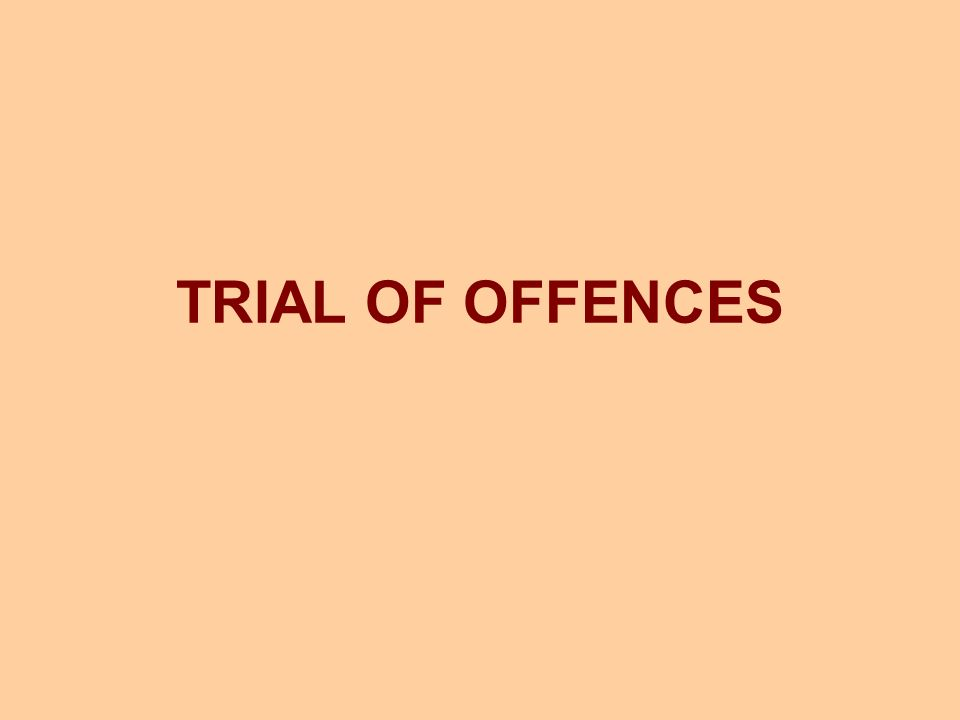 TRIAL OF OFFENCES