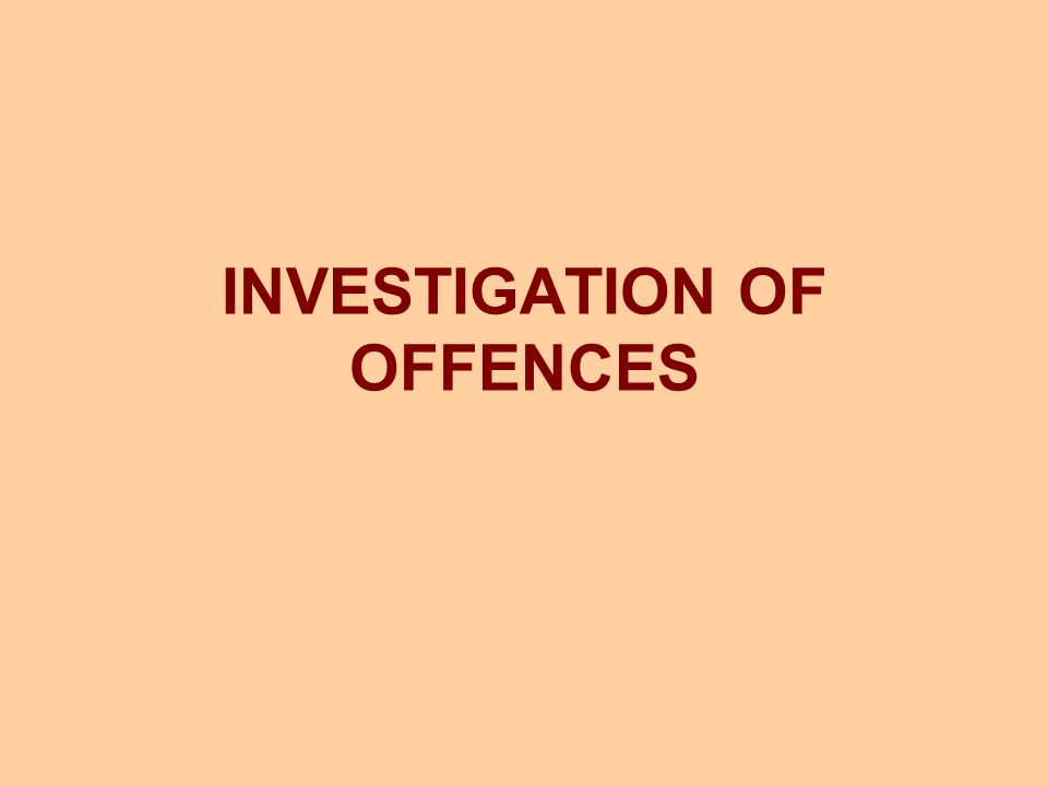 INVESTIGATION OF OFFENCES