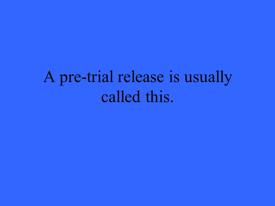 A pre-trial release is usually called this.