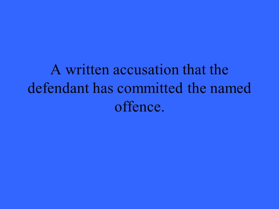 A written accusation that the defendant has committed the named offence.
