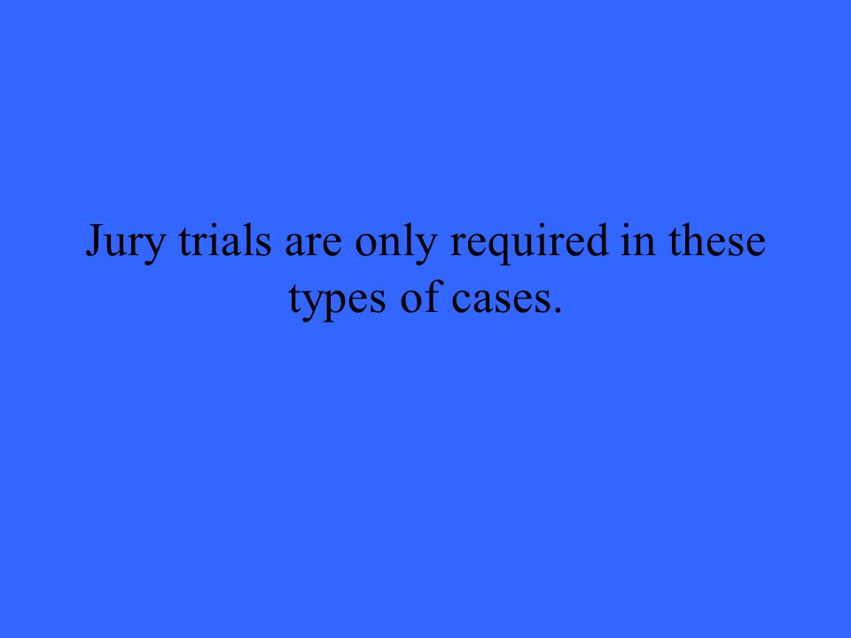 Jury trials are only required in these types of cases.