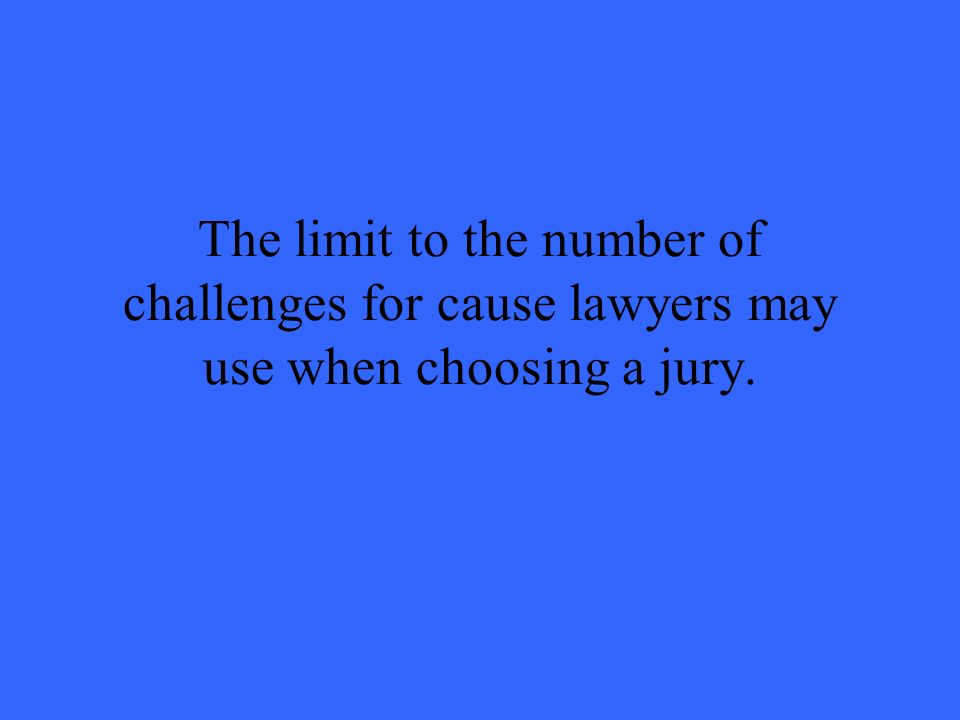 The limit to the number of challenges for cause lawyers may use when choosing a jury.