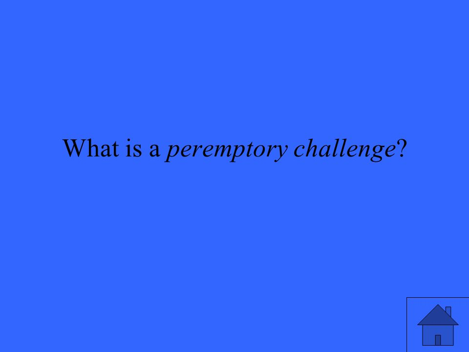 What is a peremptory challenge