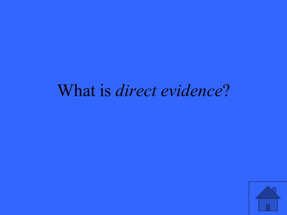 What is direct evidence