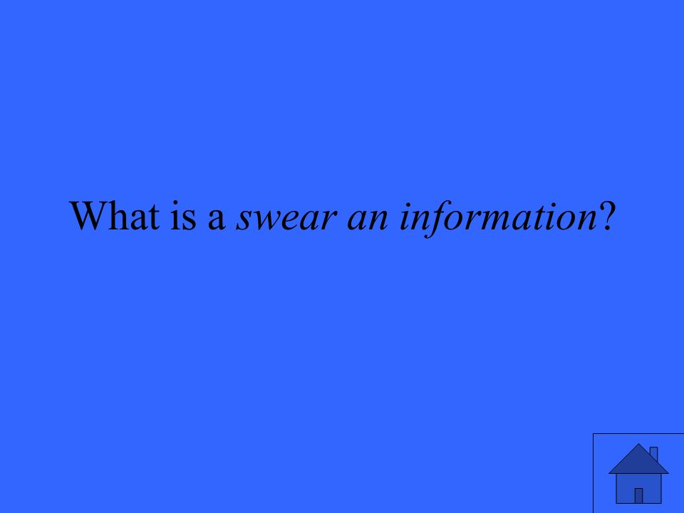 What is a swear an information