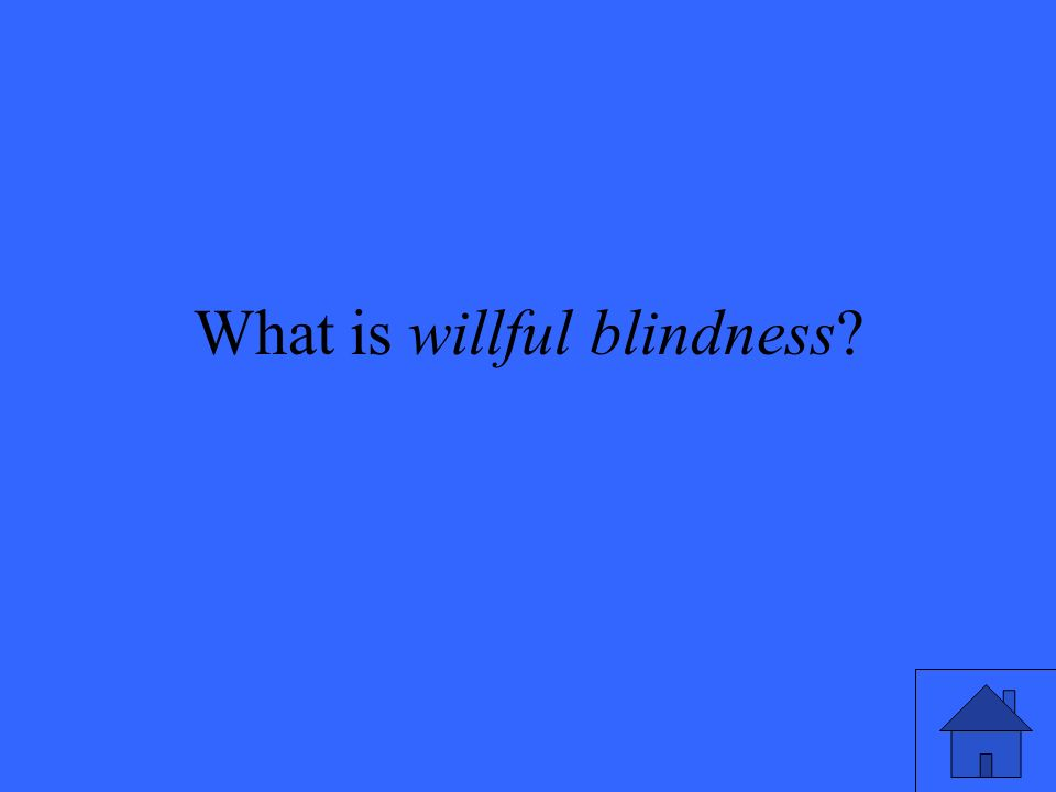 What is willful blindness