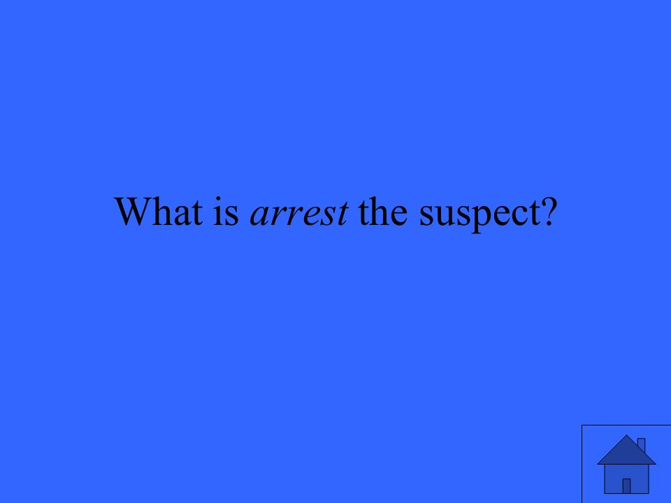 What is arrest the suspect