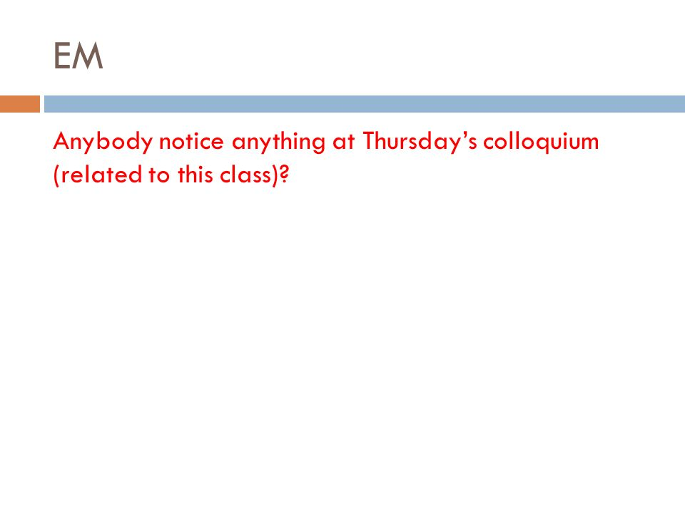 EM Anybody notice anything at Thursday's colloquium (related to this class)