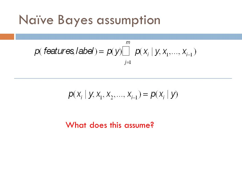 Naïve Bayes assumption What does this assume