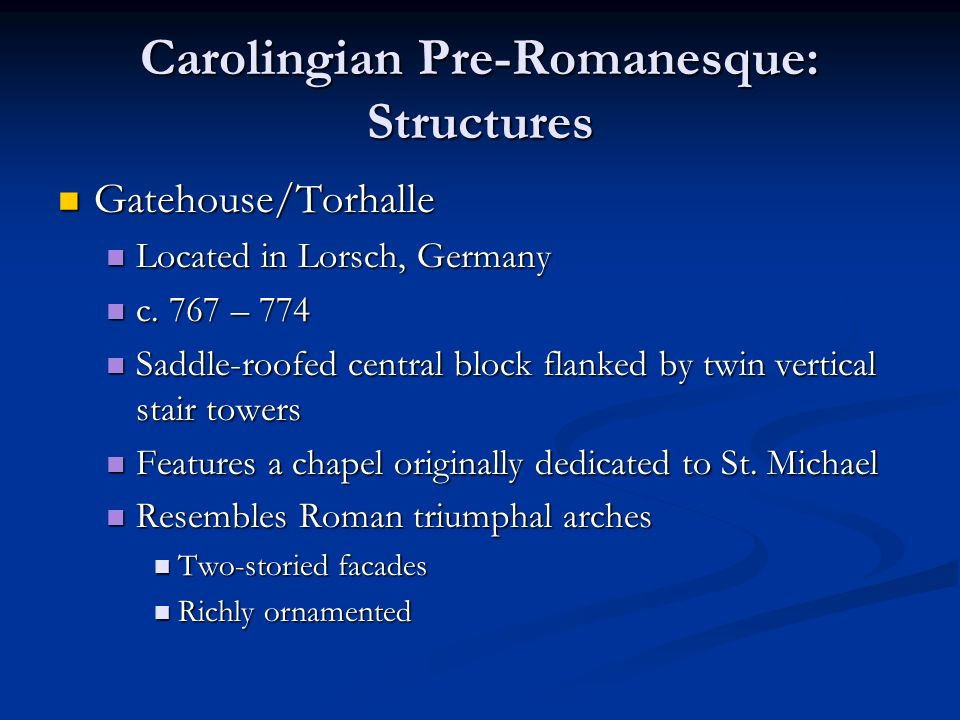 Carolingian Pre-Romanesque: Structures Gatehouse/Torhalle Gatehouse/Torhalle Located in Lorsch, Germany Located in Lorsch, Germany c.