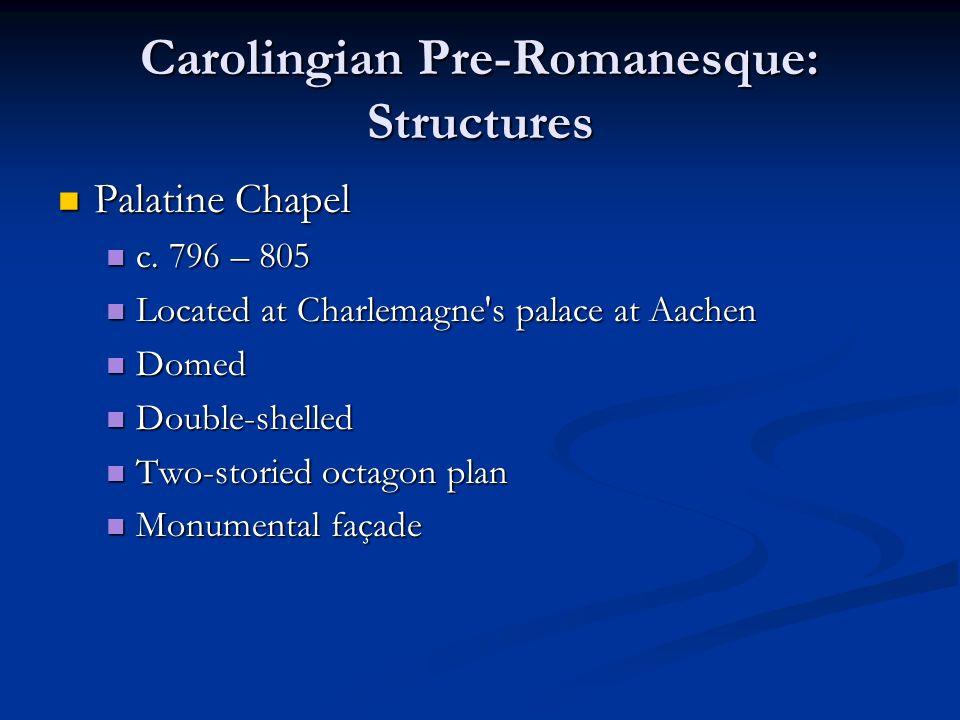 Carolingian Pre-Romanesque: Structures Palatine Chapel Palatine Chapel c.