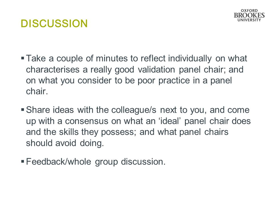 DISCUSSION  Take a couple of minutes to reflect individually on what characterises a really good validation panel chair; and on what you consider to