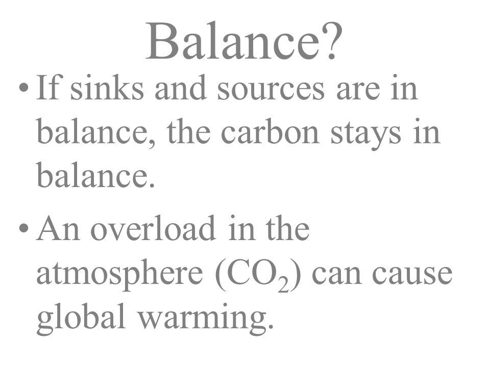 Balance. If sinks and sources are in balance, the carbon stays in balance.