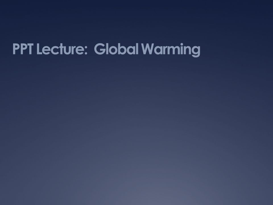 PPT Lecture: Global Warming