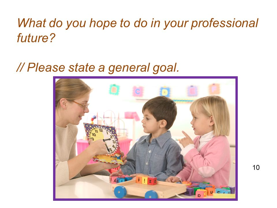 What do you hope to do in your professional future // Please state a general goal. 10