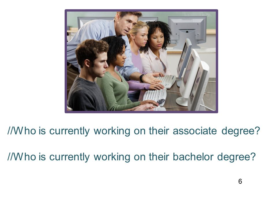 //Who is currently working on their associate degree.
