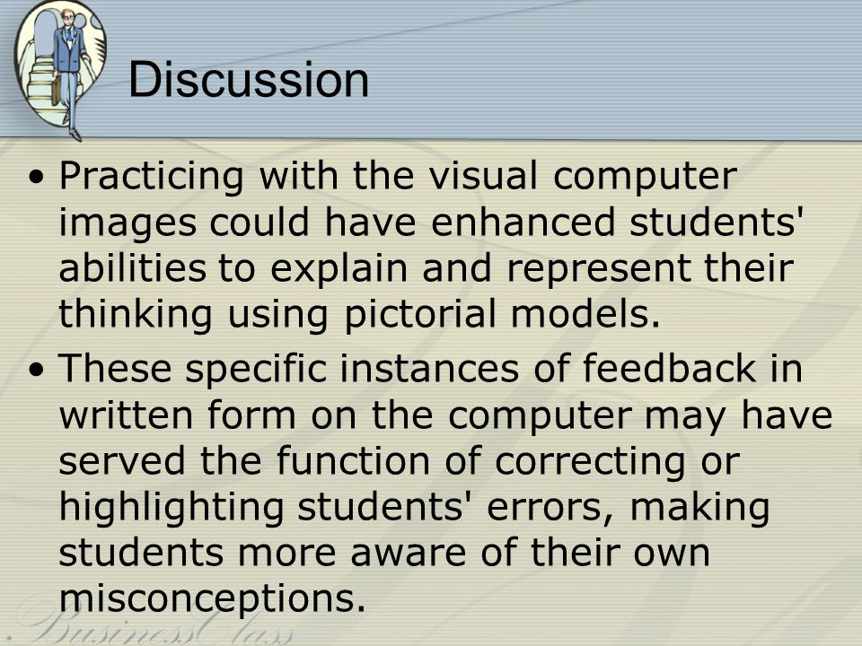 Discussion Practicing with the visual computer images could have enhanced students abilities to explain and represent their thinking using pictorial models.