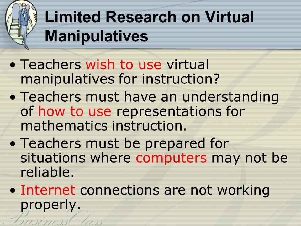 Limited Research on Virtual Manipulatives Teachers wish to use virtual manipulatives for instruction.