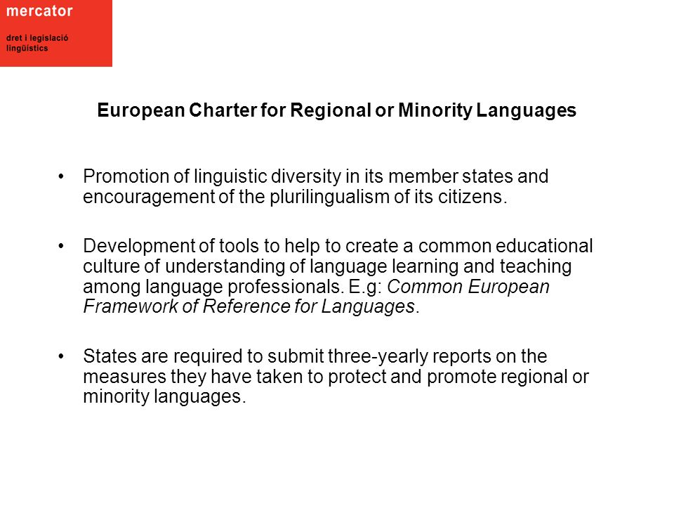 European Charter for Regional or Minority Languages Promotion of linguistic diversity in its member states and encouragement of the plurilingualism of its citizens.