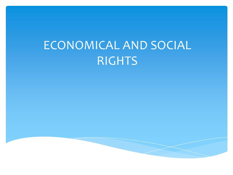 ECONOMICAL AND SOCIAL RIGHTS