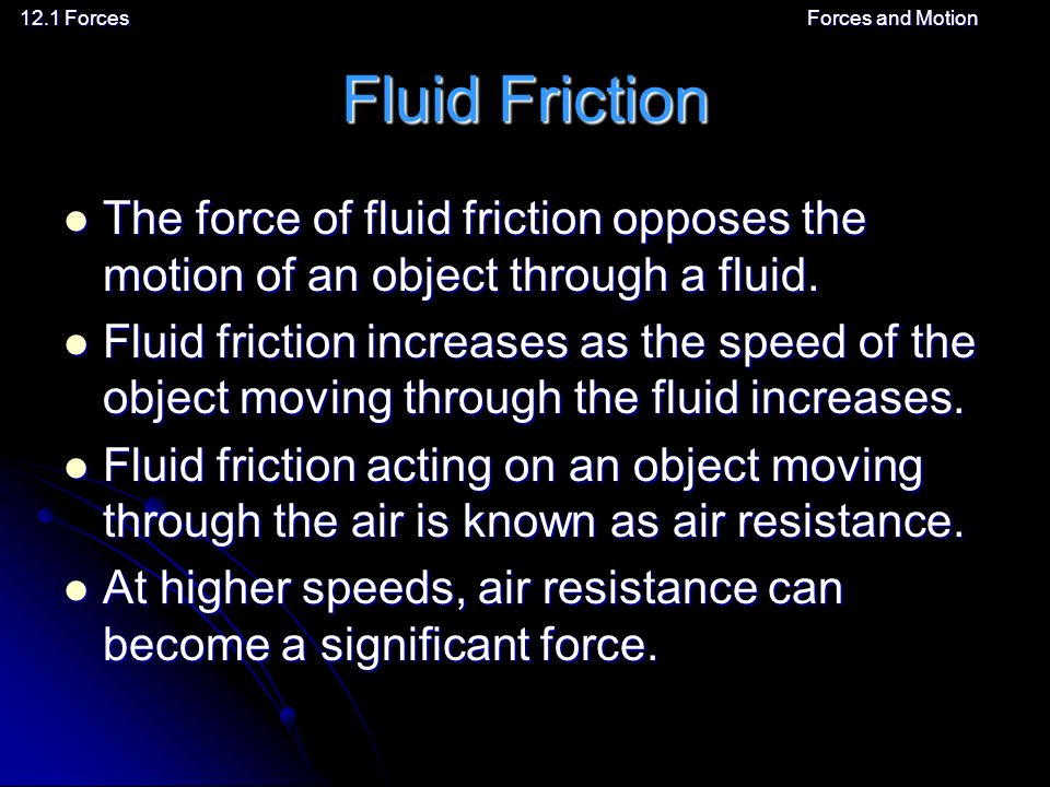 12.1 ForcesForces and Motion Fluid Friction The force of fluid friction opposes the motion of an object through a fluid.