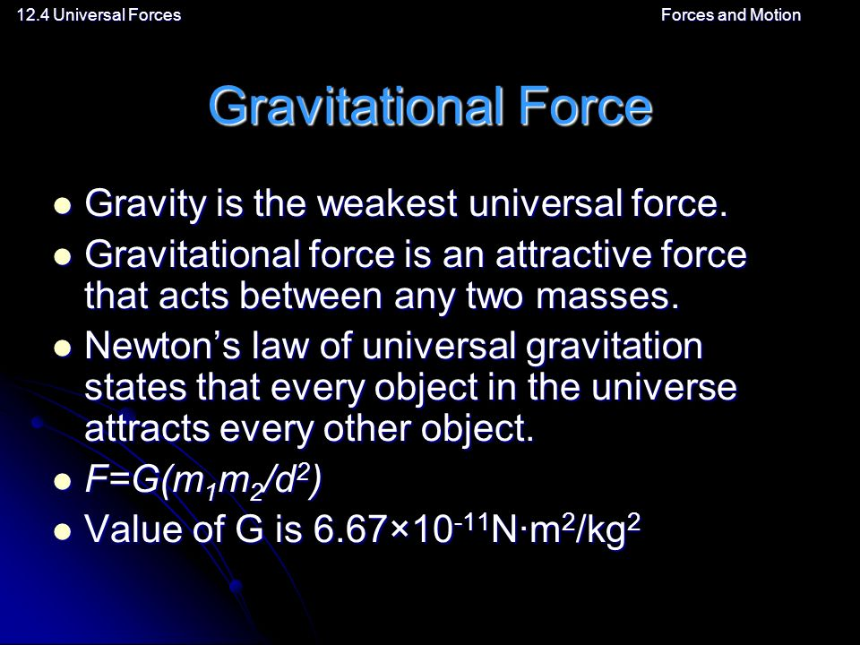 12.4 Universal ForcesForces and Motion Gravitational Force Gravity is the weakest universal force.
