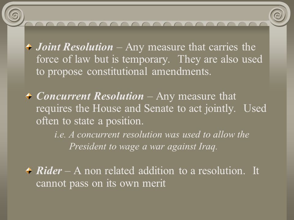 Joint Resolution – Any measure that carries the force of law but is temporary.