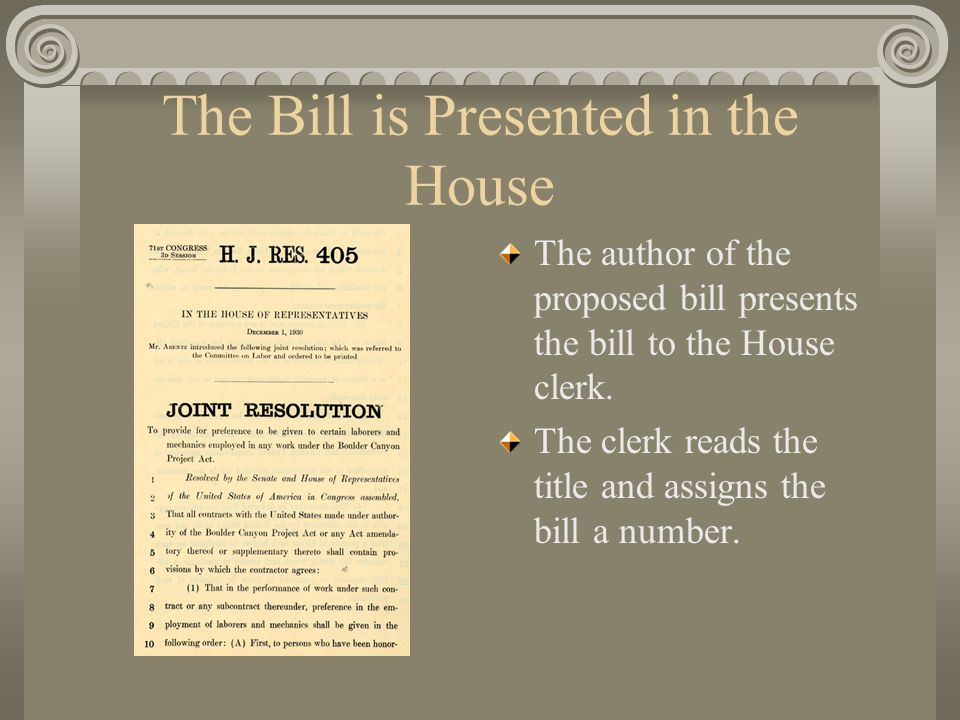 The Bill is Presented in the House The author of the proposed bill presents the bill to the House clerk.