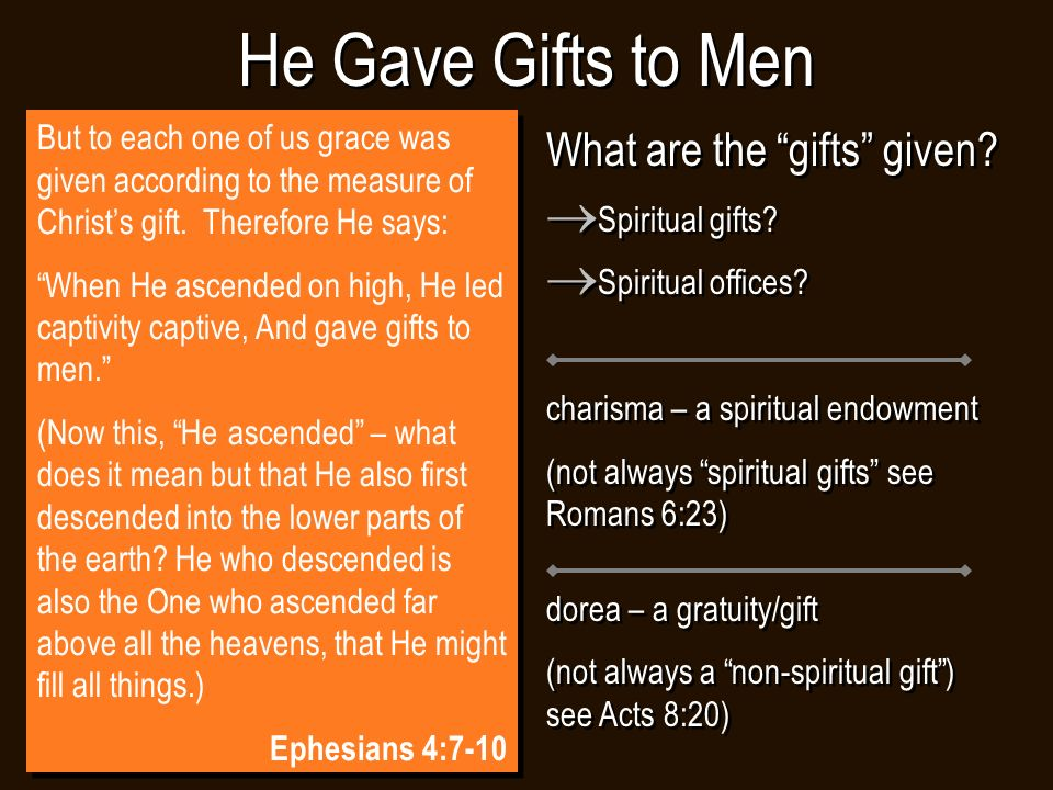 He Gave Gifts to Men But to each one of us grace was given according to the measure of Christ's gift.